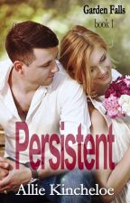 Persistent: A Garden Falls novel by alliekincheloe