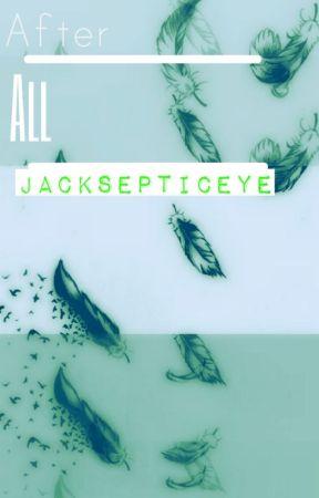 After All -~Jacksepticeye~- (No Updates) by _corregulateddeputy_