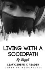 Living With A Sociopath || LeafyIsHere by iEazyE