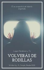 Volverás De Rodillas (V.D.R #1) (Logan Henderson y Tú) by A_Simple_Reader0102