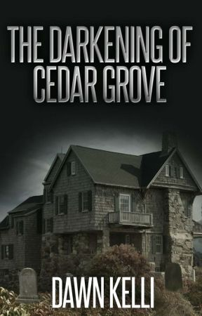 The Darkening of Cedar Grove  by DawnKelli