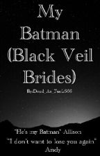 My Batman (Black Veil Brides) by Dead_As_Fuck666