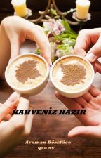 Kahveniz Hazır - Tek Bölüm by qsawe-AsumanBrklce