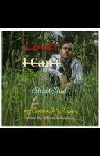 Love ? I Can't. (Editing) by ScreamMyNamex