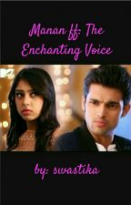 Manan ff: The Enchanting Voice (VERY SLOW UPDATES) by swastikab97