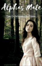 Alphas Mate - Das Geheimnis der Luna by engelchen0706