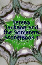 Teresa Jackson and the Sorcerers Stone|Book 1 by Fangirl_24-7