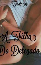 A filha do Delegado . by Foofa19
