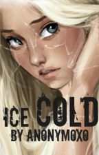 Ice Cold by AnonymoXO