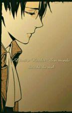 -Livaï x Reader : Son monde détaché du réel. [ TERMINÉE ] by AkiruYaboku