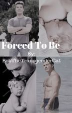 Forced To Be by BobTheTransgenderCat