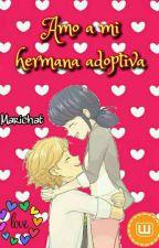 AMO A MI HERMANA ADOPTIVA  by adrianna_Agreste