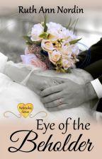 Eye of the Beholder (Nebraska Series: Book 4) by ruthannnordin