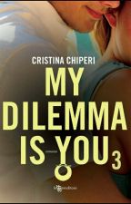 MY DILEMMA IS YOU 3 by ele_paris_05_
