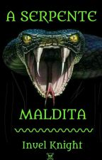 A SERPENTE MALDITA by InuelKnight