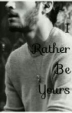 I Rather Be Yours | Ziam *pozastaveno* by ziall_motherfuckers