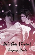 He's cute |Taeten| by Taeyongs_Hoodie