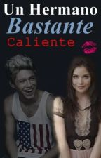 Un Hermano Bastante Caliente♥ (Cancelada Temporalmente) by LouisIsOnlyMine