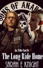 The Long Ride Home// Jax Teller Fan Fic by Sarah_Knight_