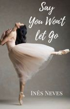 Say You Won't Let Go by Snow_white16