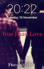 True Phan love by Phangirl4Lyfe01