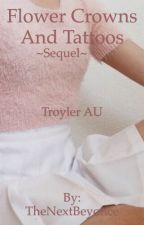 Flower Crowns And Tattoos Troyler AU  (Sequel) by TheNextBeyonce