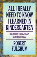 """from... """"All I Really Need To Know I Learned in Kindergarten"""" by Robert Fulghum by VOW2WRITE"""