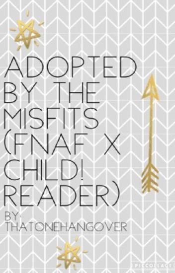 Adopted By The Misfits (FNAF X Child! Reader) - ( ͡° ͜ʖ ͡