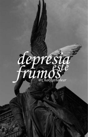 Depresia este frumos by chakkabear
