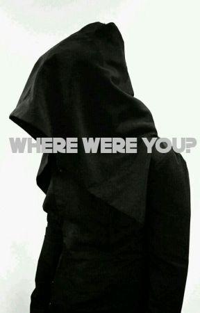 Where Were You? by ThatSassyPadawan
