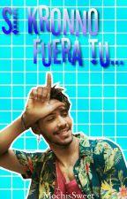 Si Kronno Fuera Tu... by Vero_Zomber