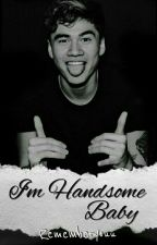 I'm handsome baby // C.H by rememberyouu
