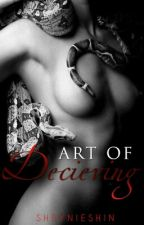 Art of Deceiving (COMPLETED) by SheynieShin