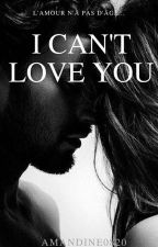 I can't love you (Tome1 et 2) by Amandine0820