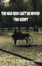 The Man Who Can't Be Moved- The Script by mjinlove082