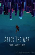 After the War: Spiderman's Story [COMPLETED]  by Horsejoy
