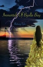 Immortals Of Byolla Bay  by BrittanyTyler9