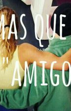 "Mas Que ""AMIGOS"" by Nayarista__Ok"