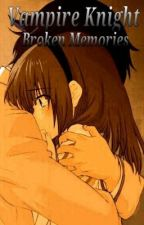 Vampire Knight: Broken Memory (Book One) by CupidRose