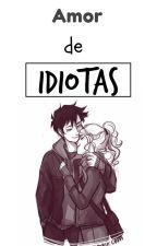 Amor de Idiotas by InfinityFalours