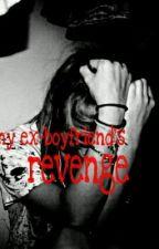 My Ex-Boyfriend's Revenge by Story_Girl123