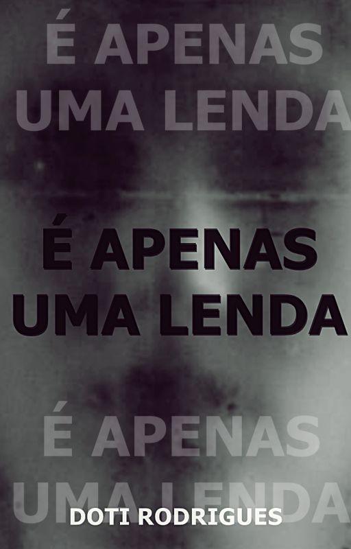 É APENAS UMA LENDA by DotiRodrigues