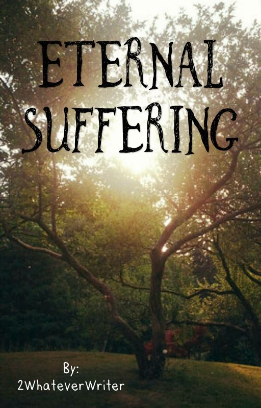 Eternal Suffering  by 2WhateverWriter