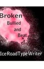 Broken, Bullied, and Beat by IceRoadTypeWriter