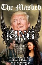 The Masked King: A Trump Fantasy AU by trump_dumpers