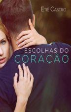 ESCOLHAS DO CORAÇÃO by EscritoraEtieCastro