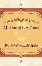 My PenPal is a Prince (finished) by AWerewolfsRain