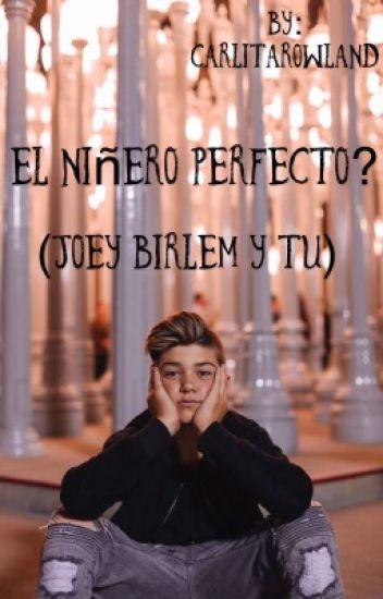 El niñero perfecto?? (Joey Birlem y tu)