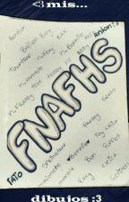 Mis dibujos FNAFHS :3 by tatoXD7w7