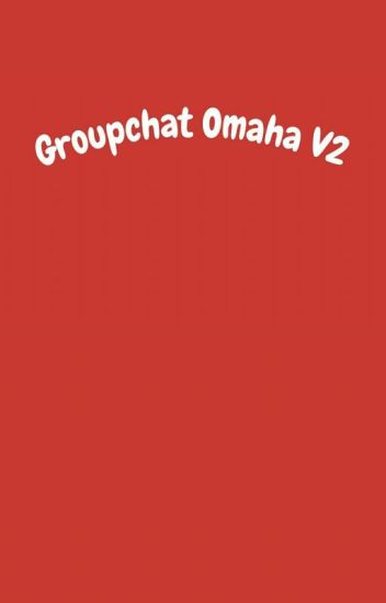Omaha Groupchat V2 [ Completed]